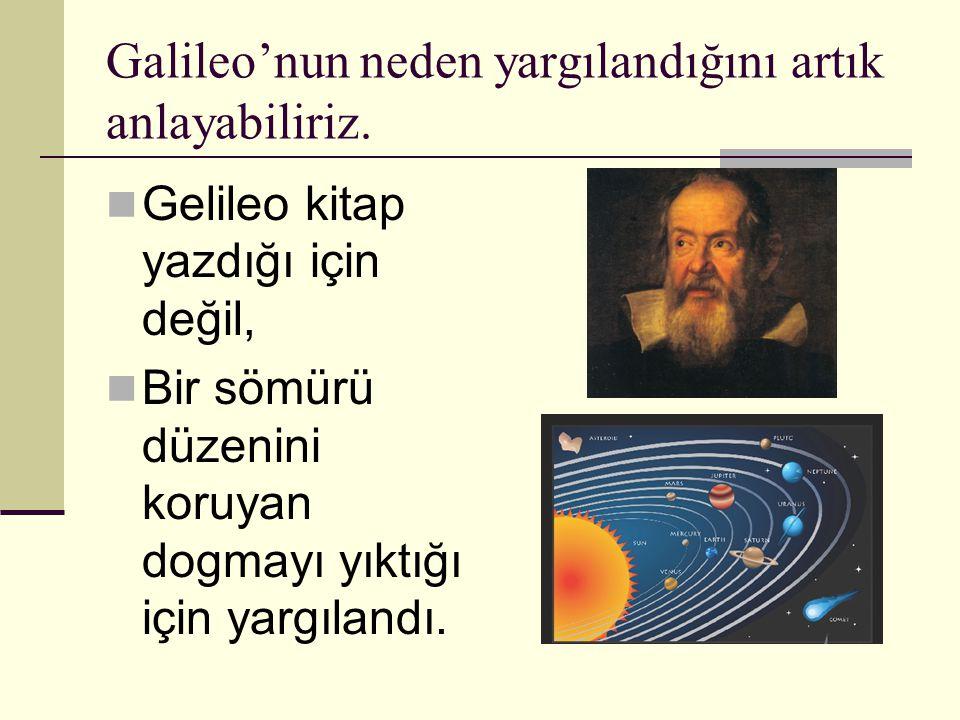 Galileo'nun neden yargılandığını artık anlayabiliriz.