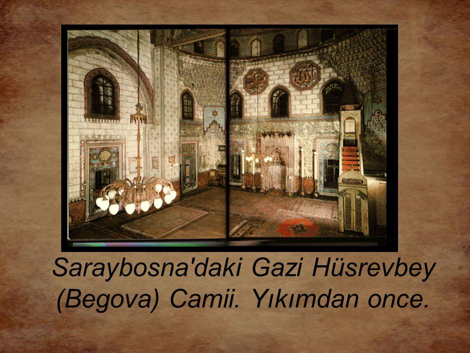 Saraybosna daki Gazi Hüsrevbey (Begova) Camii. Yıkımdan once.