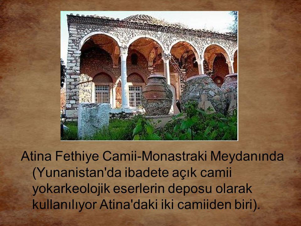 Atina Fethiye Camii-Monastraki Meydanında (Yunanistan da ibadete açık camii yokarkeolojik eserlerin deposu olarak kullanılıyor Atina daki iki camiiden biri).