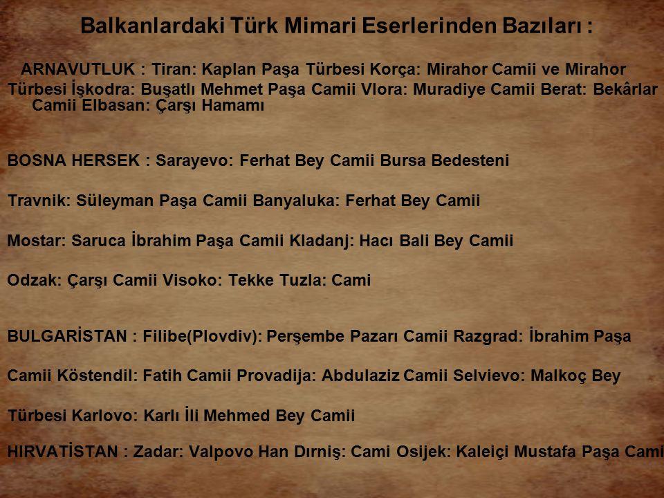 Balkanlardaki Türk Mimari Eserlerinden Bazıları :