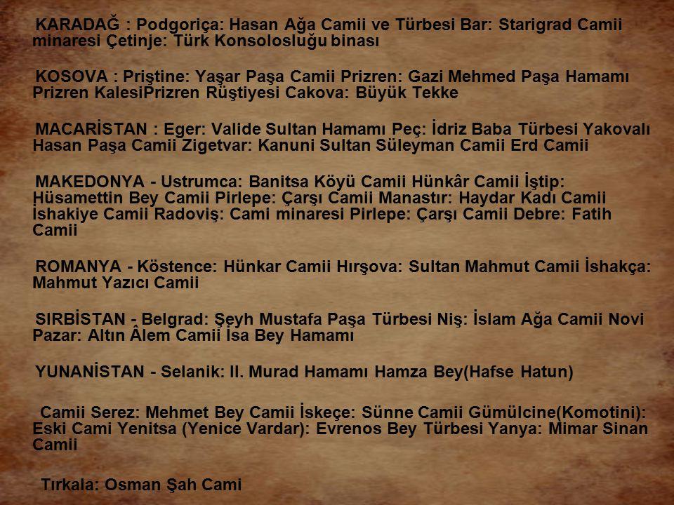 KARADAĞ : Podgoriça: Hasan Ağa Camii ve Türbesi Bar: Starigrad Camii minaresi Çetinje: Türk Konsolosluğu binası