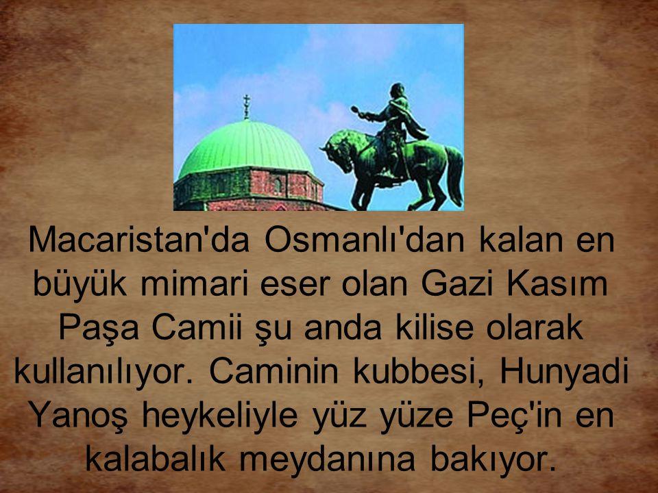 Macaristan da Osmanlı dan kalan en büyük mimari eser olan Gazi Kasım Paşa Camii şu anda kilise olarak kullanılıyor.
