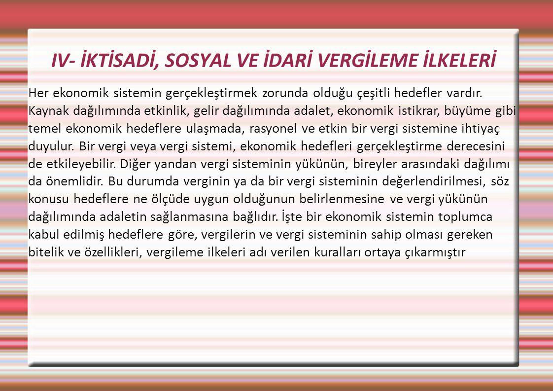 IV- İKTİSADİ, SOSYAL VE İDARİ VERGİLEME İLKELERİ