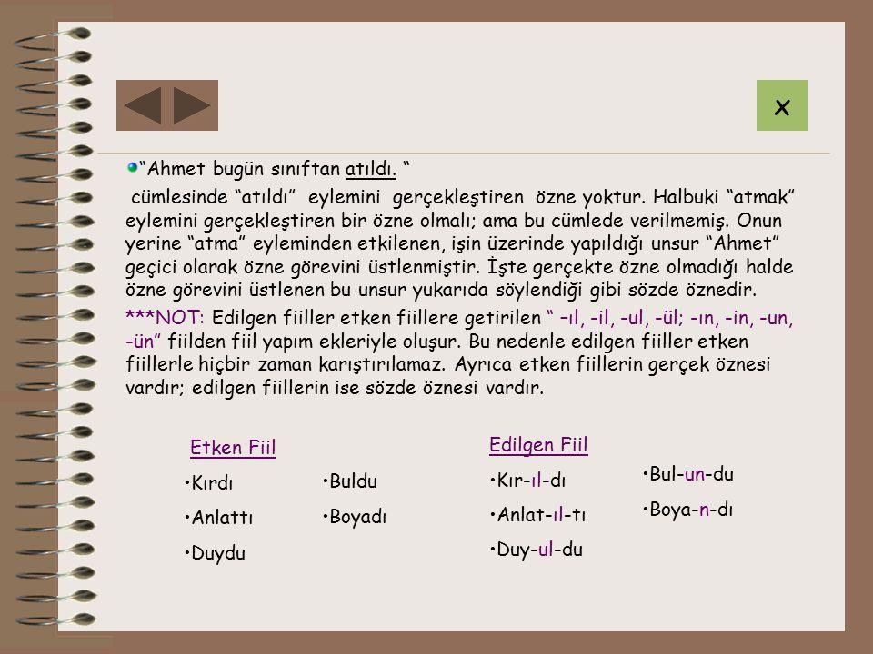 x Etken Fiil Ahmet bugün sınıftan atıldı.
