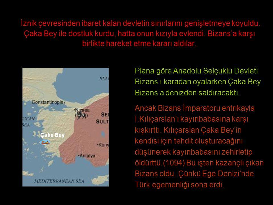 İznik çevresinden ibaret kalan devletin sınırlarını genişletmeye koyuldu. Çaka Bey ile dostluk kurdu, hatta onun kızıyla evlendi. Bizans'a karşı birlikte hareket etme kararı aldılar.