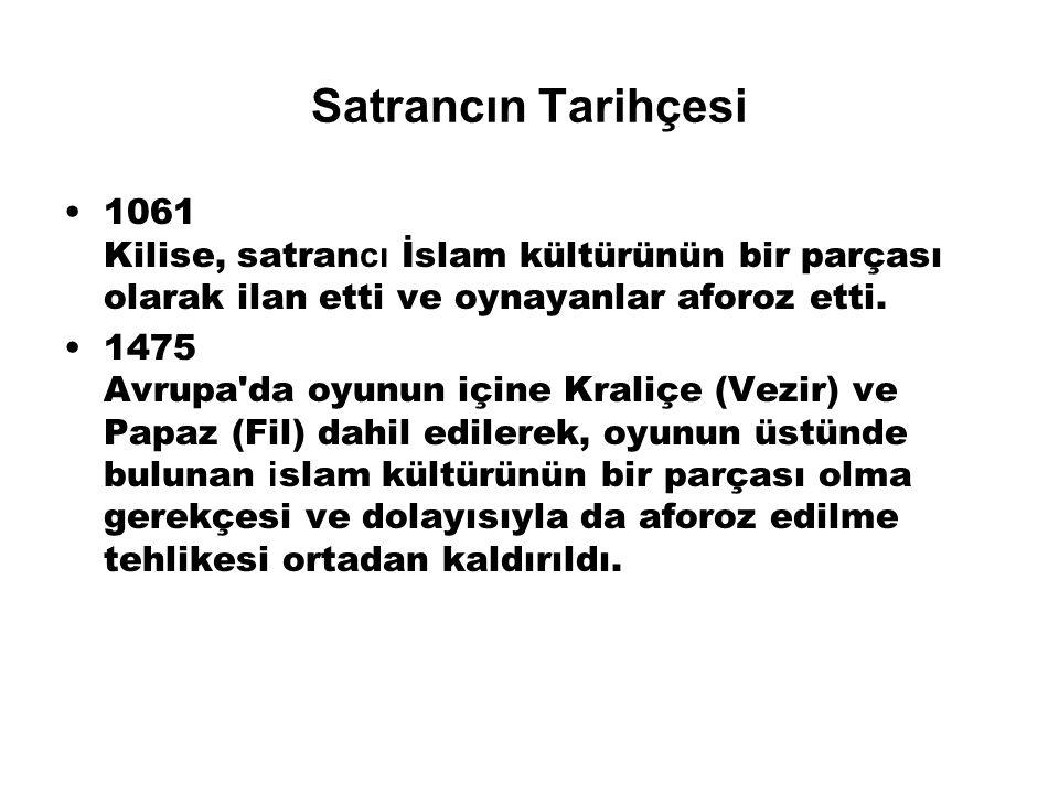 Satrancın Tarihçesi 1061 Kilise, satrancı İslam kültürünün bir parçası olarak ilan etti ve oynayanlar aforoz etti.