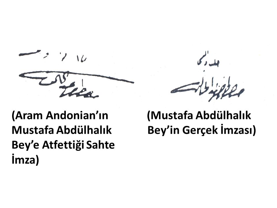 (Aram Andonian'ın (Mustafa Abdülhalık Mustafa Abdülhalık Bey'in Gerçek İmzası) Bey'e Atfettiği Sahte İmza)