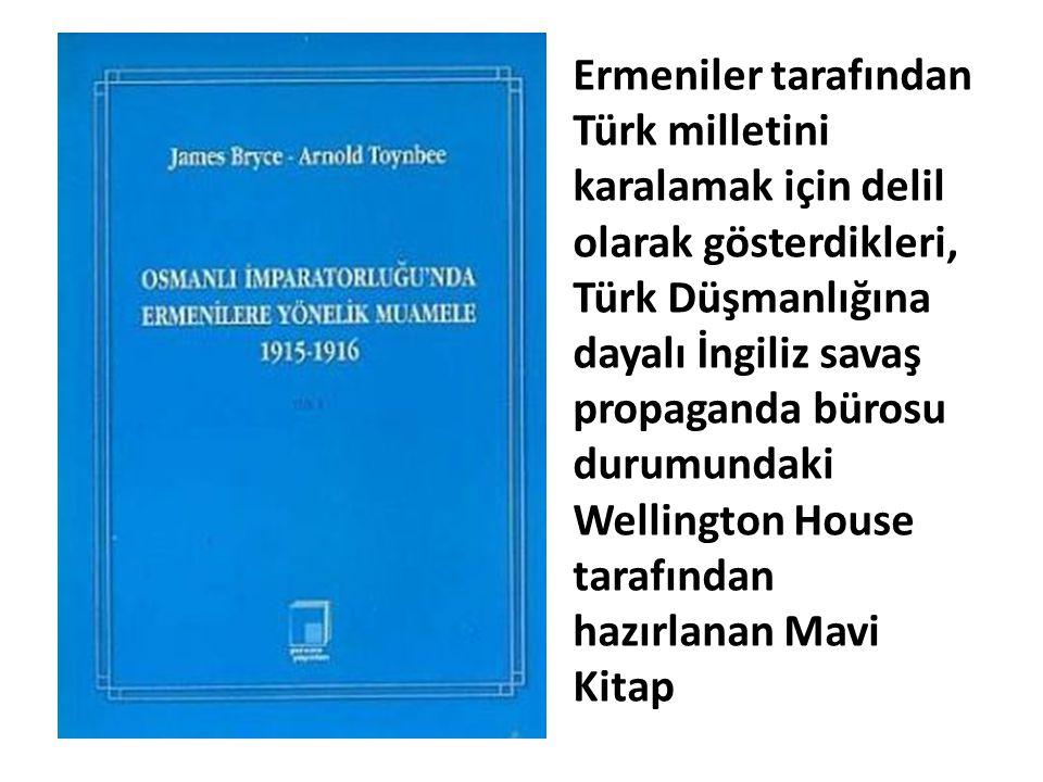 Ermeniler tarafından Türk milletini karalamak için delil olarak gösterdikleri, Türk Düşmanlığına dayalı İngiliz savaş propaganda bürosu durumundaki Wellington House tarafından hazırlanan Mavi Kitap