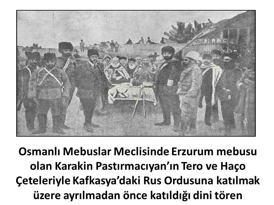 Osmanlı Mebuslar Meclisinde Erzurum mebusu olan Karakin Pastırmacıyan'ın Tero ve Haço Çeteleriyle Kafkasya'daki Rus Ordusuna katılmak üzere ayrılmadan önce katıldığı dini tören