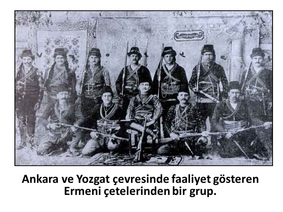 Ankara ve Yozgat çevresinde faaliyet gösteren Ermeni çetelerinden bir grup. Kaynak :Massacre Exerted By The Armenian On The Turks During World War I Pictures.