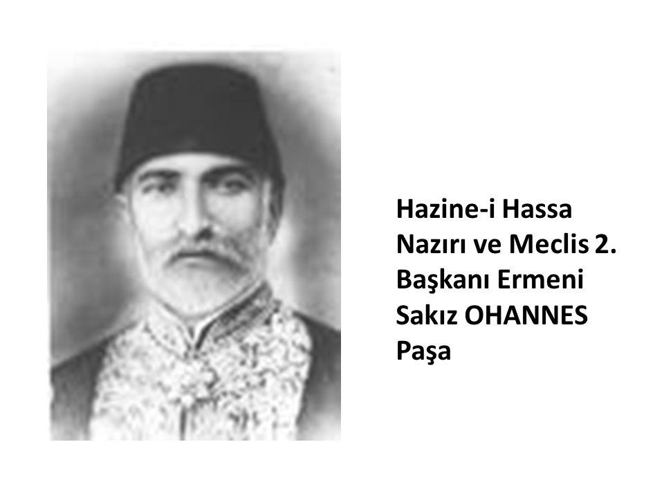 Hazine-i Hassa Nazırı ve Meclis 2. Başkanı Ermeni Sakız OHANNES Paşa