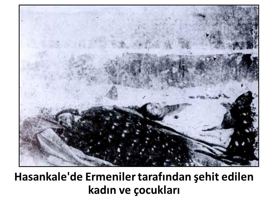Hasankale de Ermeniler tarafından şehit edilen kadın ve çocukları