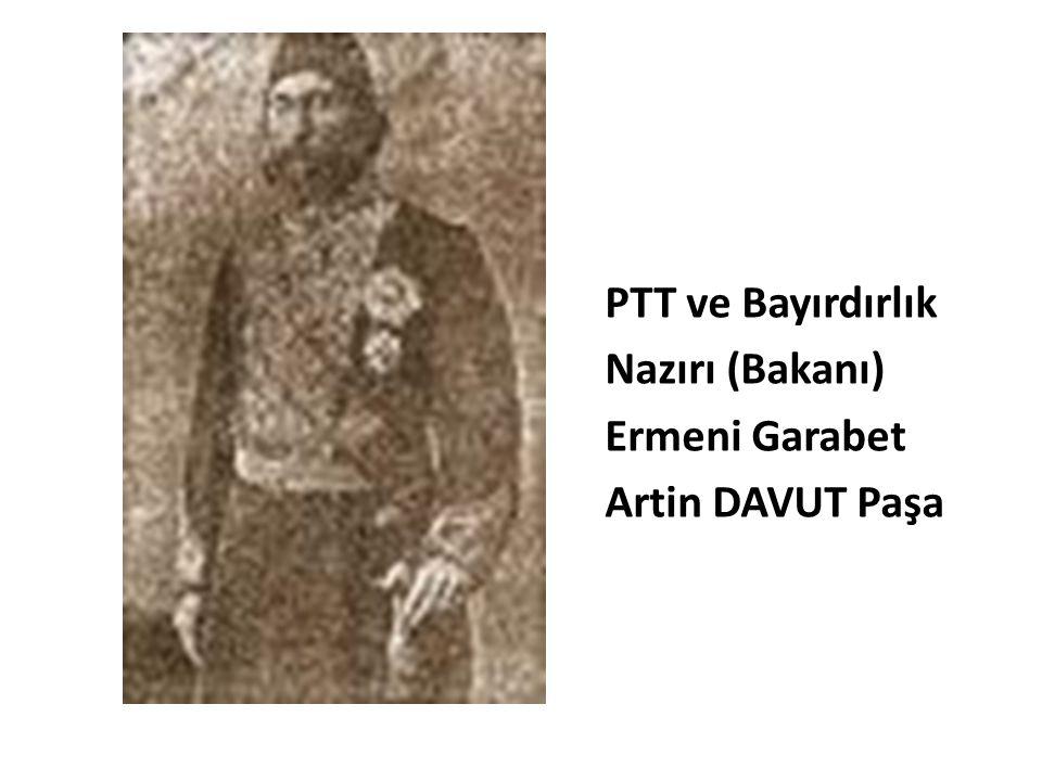 PTT ve Bayırdırlık Nazırı (Bakanı) Ermeni Garabet Artin DAVUT Paşa