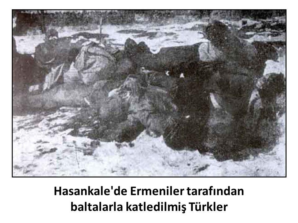 Hasankale de Ermeniler tarafından baltalarla katledilmiş Türkler