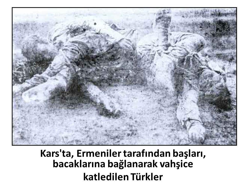 Kars ta, Ermeniler tarafından başları, bacaklarına bağlanarak vahşice