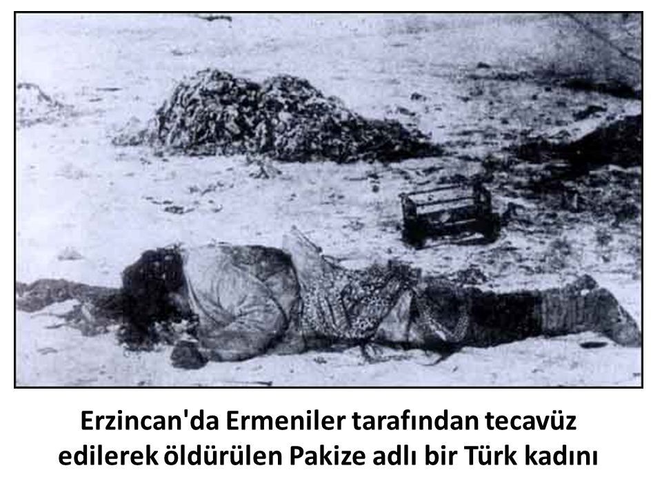 Erzincan da Ermeniler tarafından tecavüz edilerek öldürülen Pakize adlı bir Türk kadını