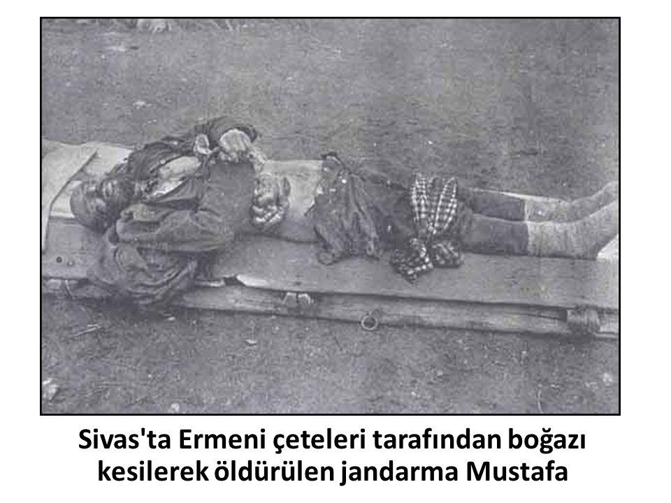 Sivas ta Ermeni çeteleri tarafından boğazı kesilerek öldürülen jandarma Mustafa