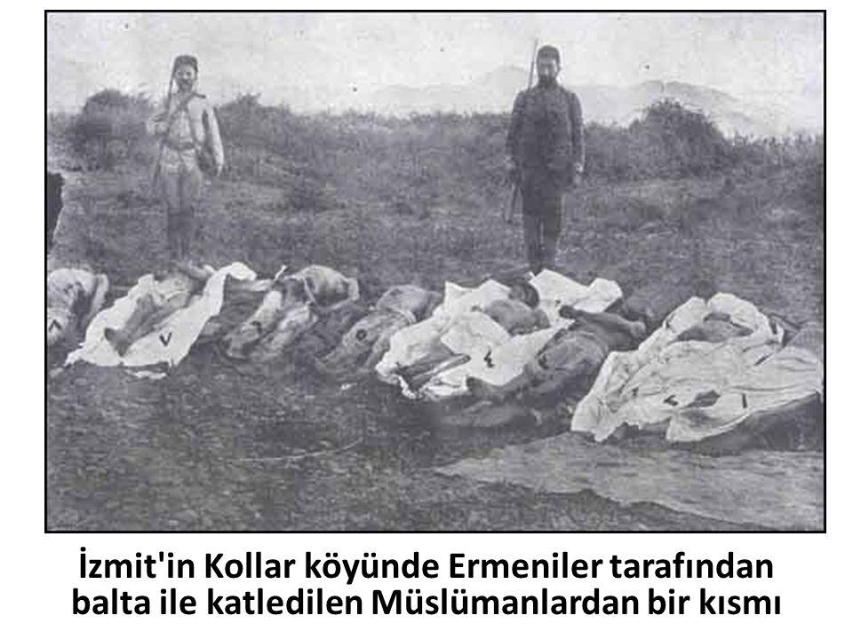 İzmit in Kollar köyünde Ermeniler tarafından balta ile katledilen Müslümanlardan bir kısmı