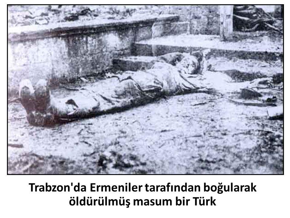 Trabzon da Ermeniler tarafından boğularak öldürülmüş masum bir Türk