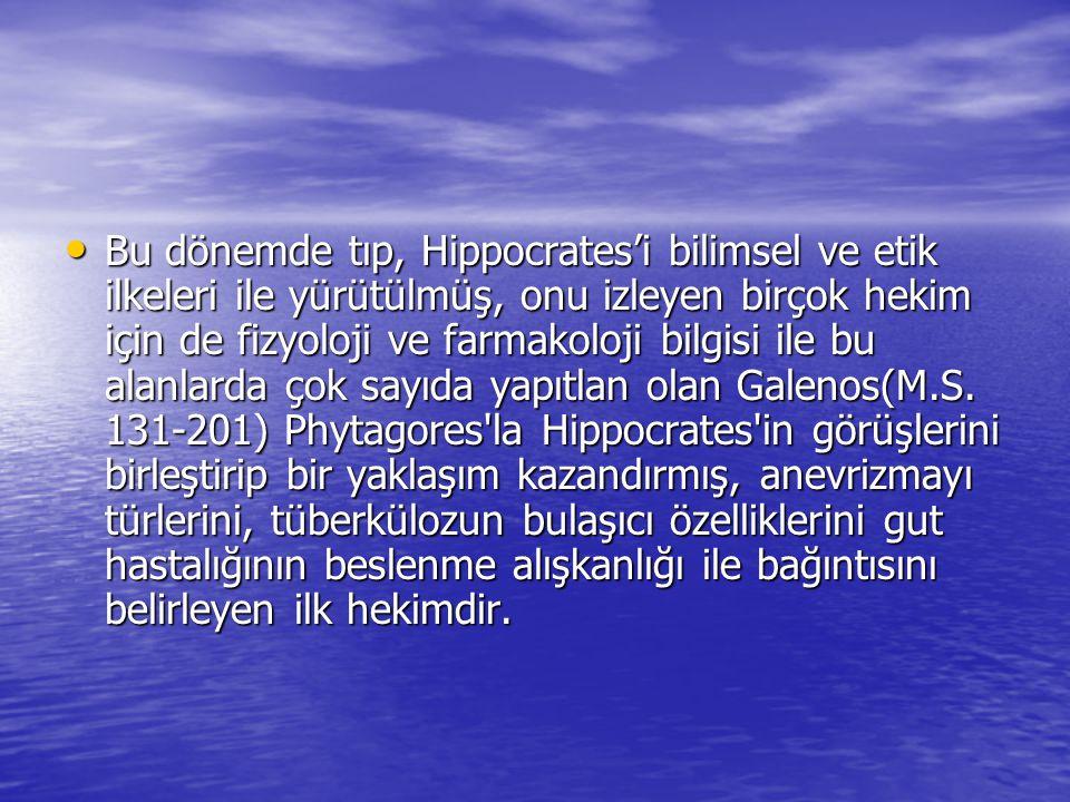 Bu dönemde tıp, Hippocrates'i bilimsel ve etik ilkeleri ile yürütülmüş, onu izleyen birçok hekim için de fizyoloji ve farmakoloji bilgisi ile bu alanlarda çok sayıda yapıtlan olan Galenos(M.S.