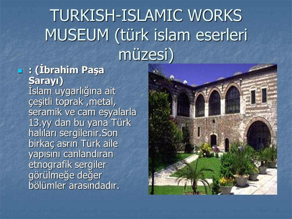 TURKISH-ISLAMIC WORKS MUSEUM (türk islam eserleri müzesi)