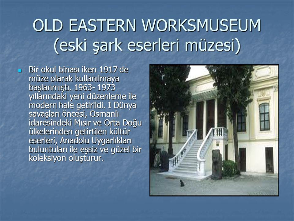 OLD EASTERN WORKSMUSEUM (eski şark eserleri müzesi)