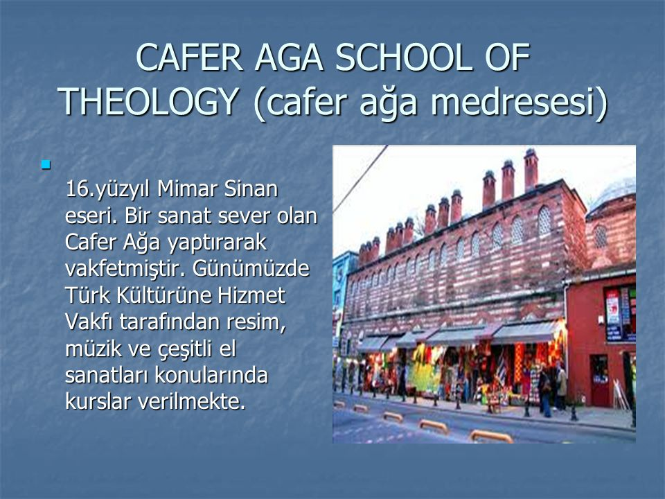 CAFER AGA SCHOOL OF THEOLOGY (cafer ağa medresesi)