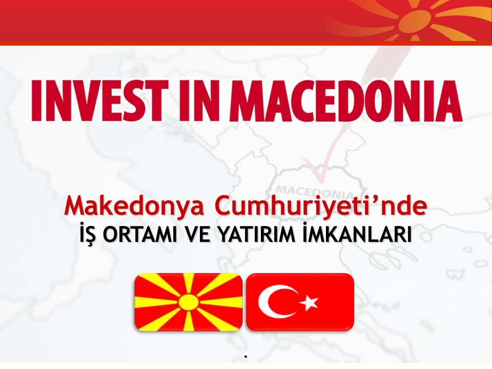 Makedonya Cumhuriyeti'nde İŞ ORTAMI VE YATIRIM İMKANLARI