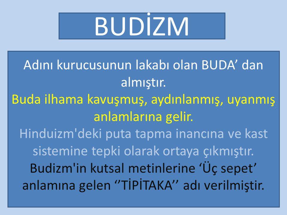 BUDİZM Adını kurucusunun lakabı olan BUDA' dan almıştır.