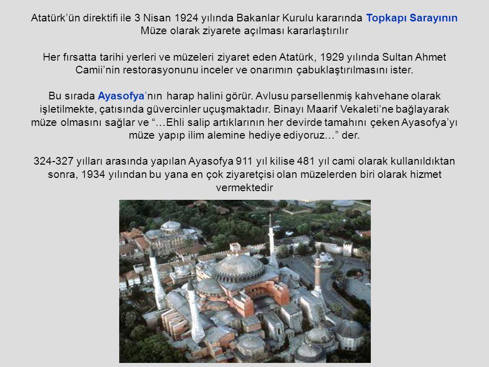 Atatürk'ün direktifi ile 3 Nisan 1924 yılında Bakanlar Kurulu kararında Topkapı Sarayının Müze olarak ziyarete açılması kararlaştırılır