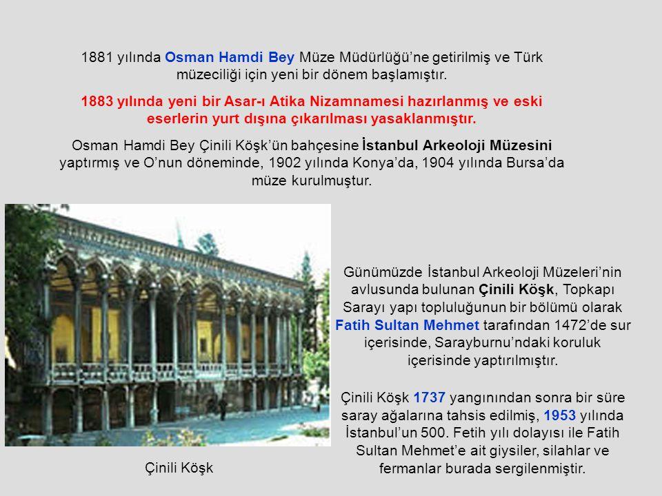 1881 yılında Osman Hamdi Bey Müze Müdürlüğü'ne getirilmiş ve Türk müzeciliği için yeni bir dönem başlamıştır.