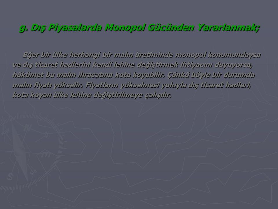 g. Dış Piyasalarda Monopol Gücünden Yararlanmak;