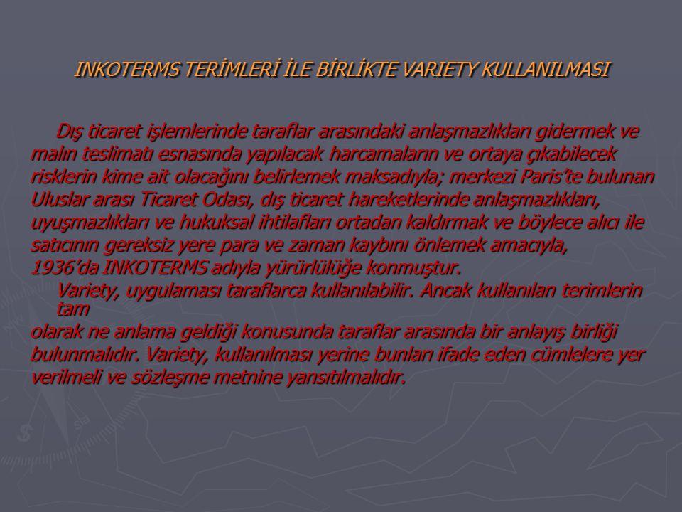 INKOTERMS TERİMLERİ İLE BİRLİKTE VARIETY KULLANILMASI