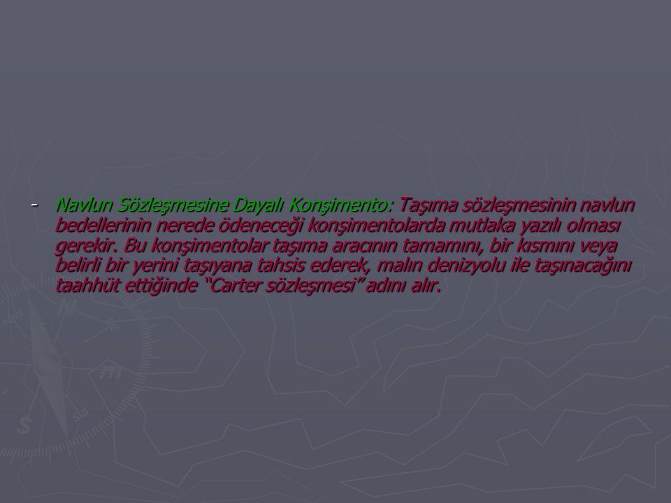 - Navlun Sözleşmesine Dayalı Konşimento: Taşıma sözleşmesinin navlun bedellerinin nerede ödeneceği konşimentolarda mutlaka yazılı olması gerekir.