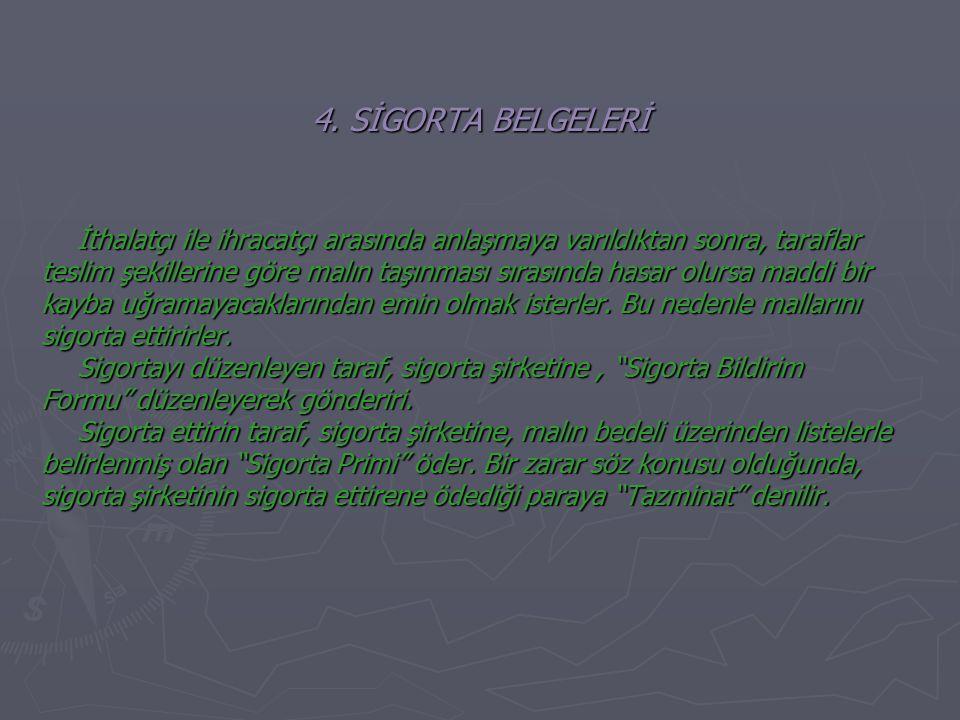 4. SİGORTA BELGELERİ İthalatçı ile ihracatçı arasında anlaşmaya varıldıktan sonra, taraflar.