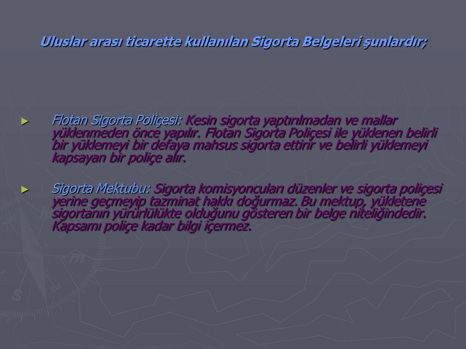 Uluslar arası ticarette kullanılan Sigorta Belgeleri şunlardır;