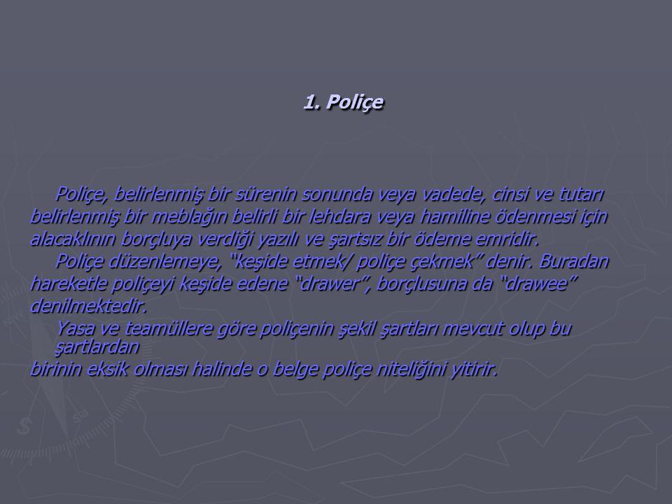 1. Poliçe Poliçe, belirlenmiş bir sürenin sonunda veya vadede, cinsi ve tutarı.