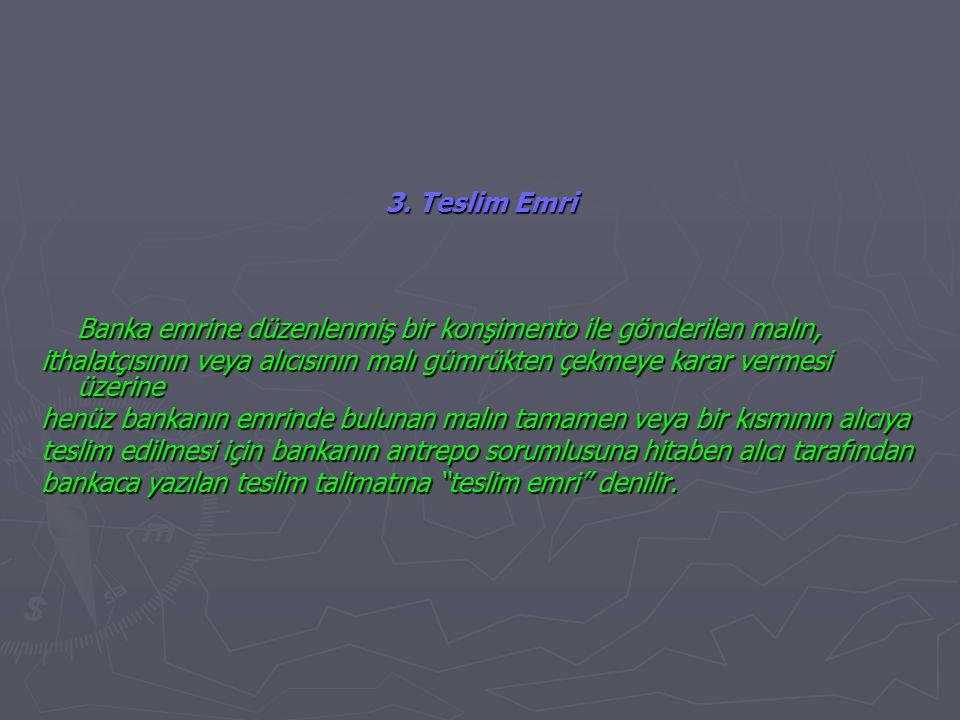 3. Teslim Emri Banka emrine düzenlenmiş bir konşimento ile gönderilen malın,