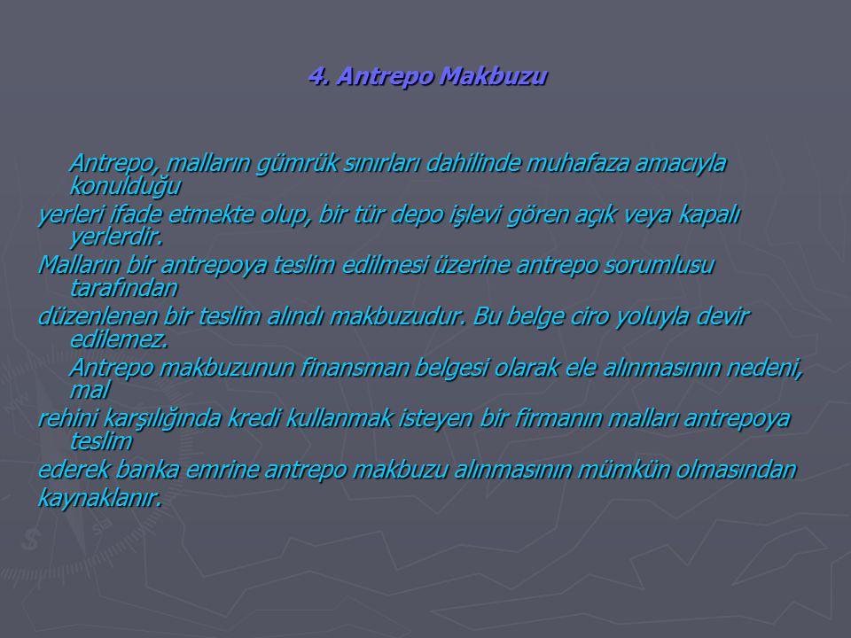 4. Antrepo Makbuzu Antrepo, malların gümrük sınırları dahilinde muhafaza amacıyla konulduğu.