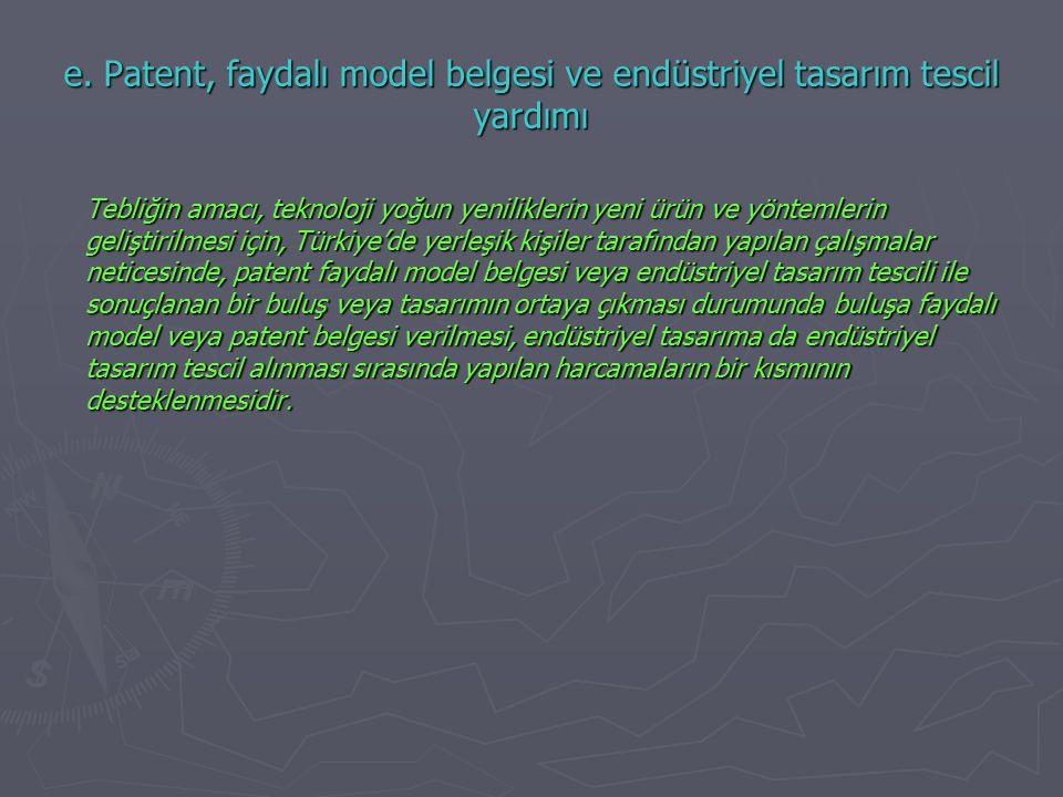 e. Patent, faydalı model belgesi ve endüstriyel tasarım tescil yardımı