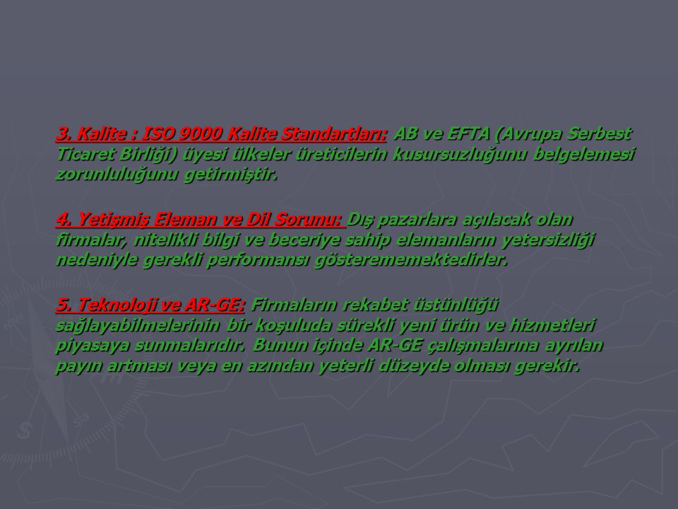3. Kalite : ISO 9000 Kalite Standartları: AB ve EFTA (Avrupa Serbest Ticaret Birliği) üyesi ülkeler üreticilerin kusursuzluğunu belgelemesi zorunluluğunu getirmiştir.
