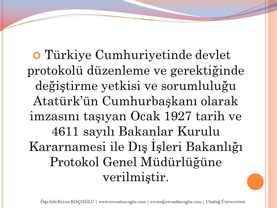 Türkiye Cumhuriyetinde devlet protokolü düzenleme ve gerektiğinde değiştirme yetkisi ve sorumluluğu Atatürk'ün Cumhurbaşkanı olarak imzasını taşıyan Ocak 1927 tarih ve 4611 sayılı Bakanlar Kurulu Kararnamesi ile Dış İşleri Bakanlığı Protokol Genel Müdürlüğüne verilmiştir.