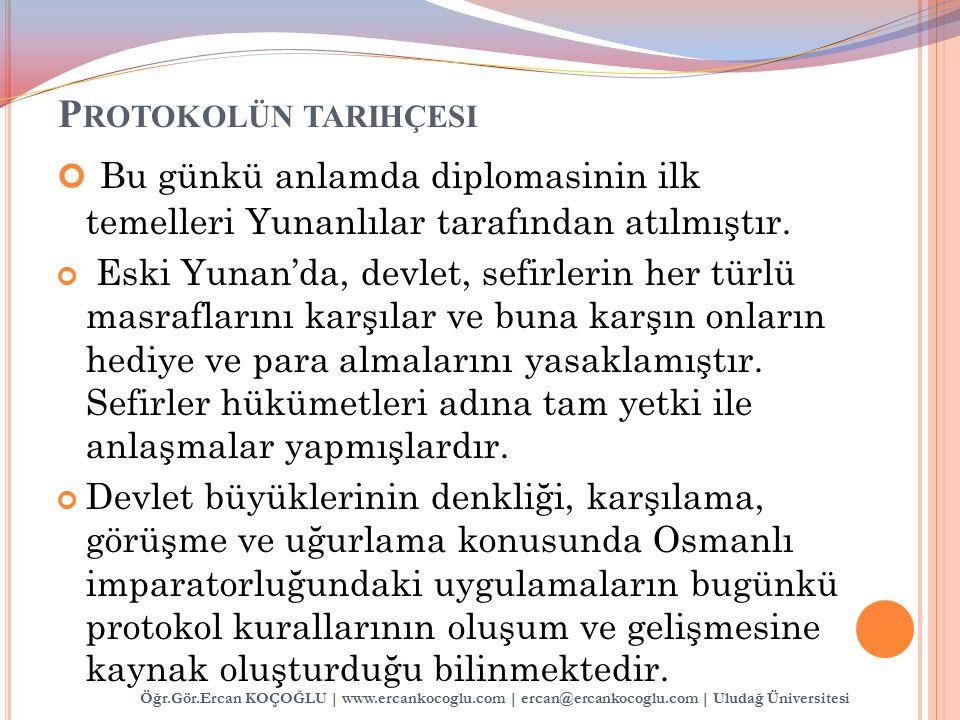 Protokolün tarihçesi Bu günkü anlamda diplomasinin ilk temelleri Yunanlılar tarafından atılmıştır.