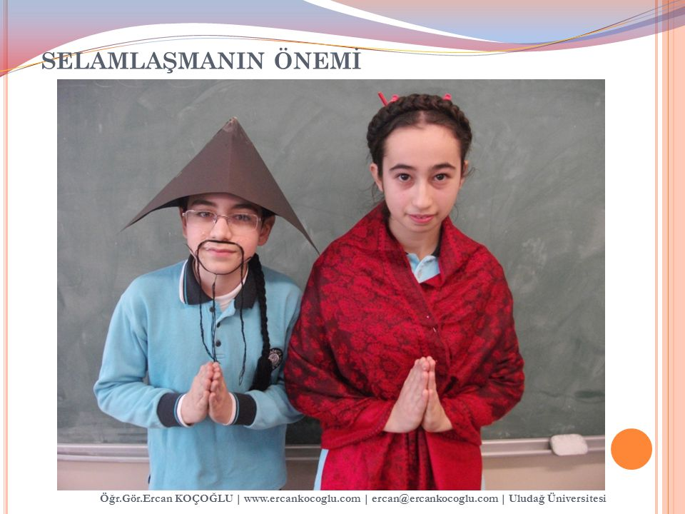 SELAMLAŞMANIN ÖNEMİ Öğr.Gör.Ercan KOÇOĞLU | www.ercankocoglu.com | ercan@ercankocoglu.com | Uludağ Üniversitesi.