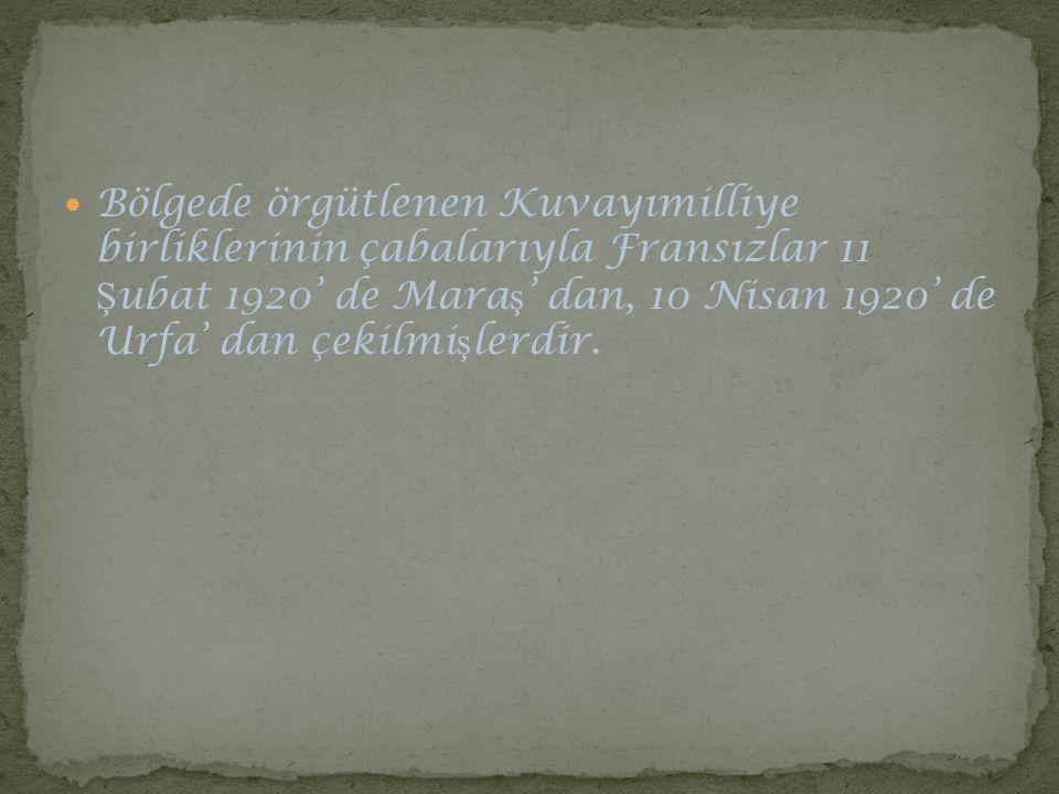 Bölgede örgütlenen Kuvayımilliye birliklerinin çabalarıyla Fransızlar 11 Şubat 1920' de Maraş' dan, 10 Nisan 1920' de Urfa' dan çekilmişlerdir.