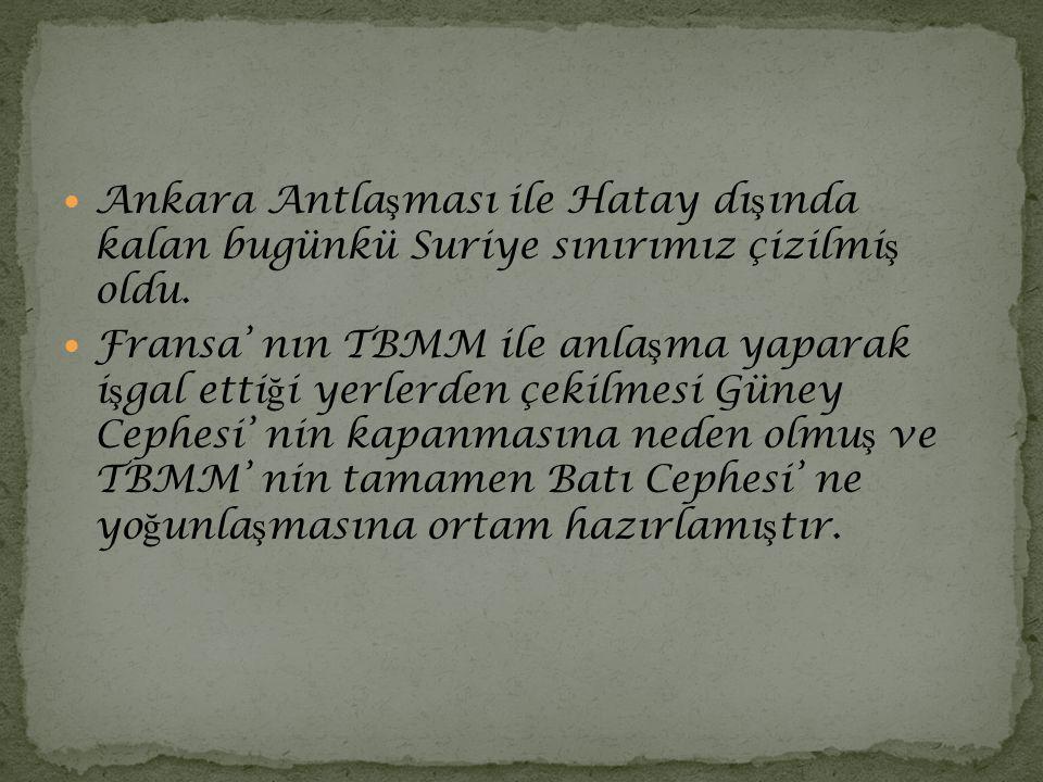 Ankara Antlaşması ile Hatay dışında kalan bugünkü Suriye sınırımız çizilmiş oldu.