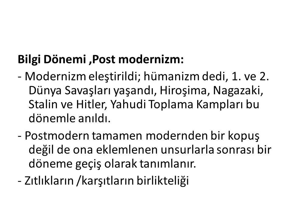 Bilgi Dönemi ,Post modernizm: - Modernizm eleştirildi; hümanizm dedi, 1.