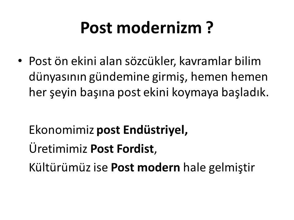 Post modernizm Post ön ekini alan sözcükler, kavramlar bilim dünyasının gündemine girmiş, hemen hemen her şeyin başına post ekini koymaya başladık.