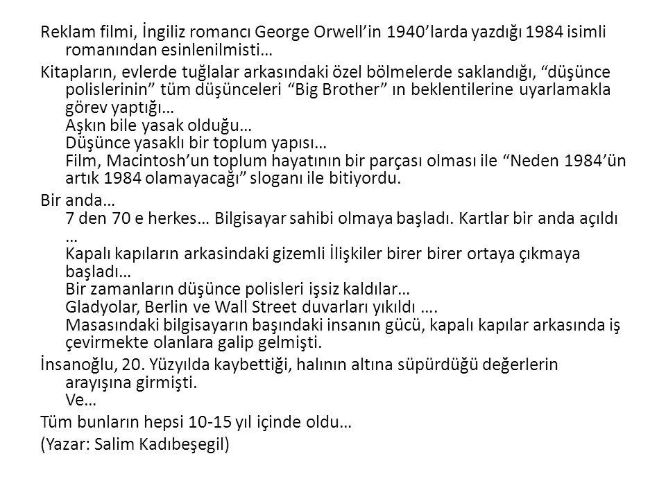Reklam filmi, İngiliz romancı George Orwell'in 1940'larda yazdığı 1984 isimli romanından esinlenilmisti…