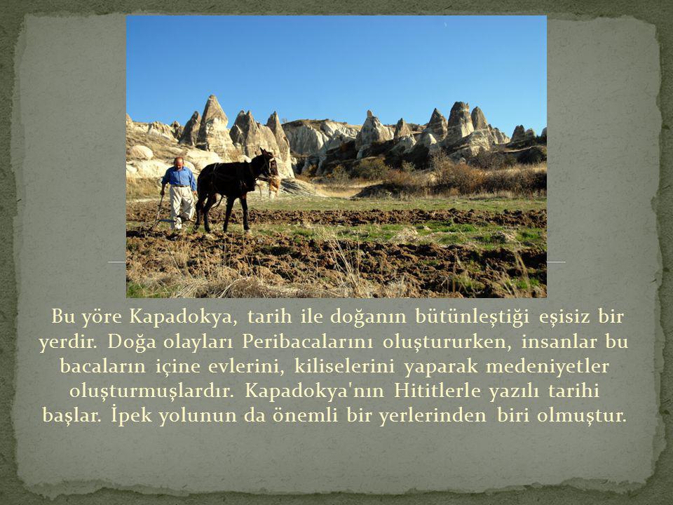 Bu yöre Kapadokya, tarih ile doğanın bütünleştiği eşisiz bir yerdir